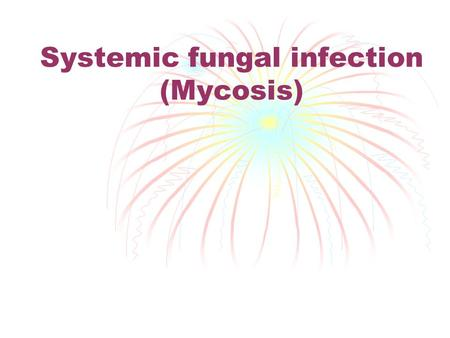 Systemic fungal infection (Mycosis). Candidiasis  candida albicans infection  Immune compromised Pt. 1.Skin and M.M. candidiasis 2.Ophthalmic C.  loss.