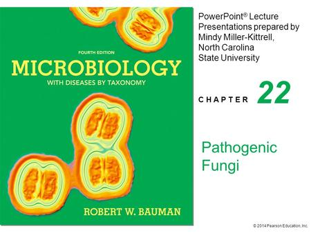 C H A P T E R © 2014 Pearson Education, Inc. PowerPoint ® Lecture Presentations prepared by Mindy Miller-Kittrell, North Carolina State University 22 Pathogenic.