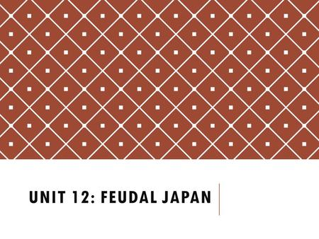 UNIT 12: FEUDAL JAPAN. PRIORITY OBJECTIVES 6.G.1.1 Explain how the physical features and human characteristics of a place influenced the development of.