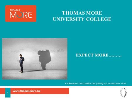 Www.thomasmore.be 1 THOMAS MORE UNIVERSITY COLLEGE EXPECT MORE………