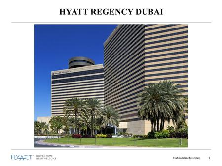 Confidential and Proprietary 1 HYATT REGENCY DUBAI.