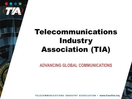 Telecommunications Industry Association (TIA) ADVANCING GLOBAL COMMUNICATIONS.