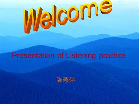 Presentation of Listening practice 陈燕萍. Short dialogues : 1. What's the time now? A. 8:10 B. 8:50 C. 9:00 2. What do we know from the conversation? A.