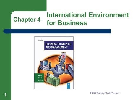 Chapter 4 International Environment for Business 1 Chapter 4 International Environment for Business ©2008 Thomson/South-Western.