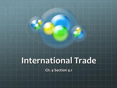 International Trade Ch. 4 Section 4.1. International Trade Exchange of goods and services amongst nations. Imports – purchases from other countries Exports.