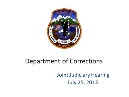 Department of Corrections Joint Judiciary Hearing July 25, 2013.