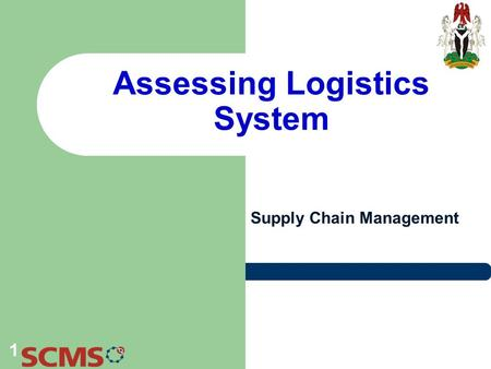 Assessing Logistics System Supply Chain Management 1.