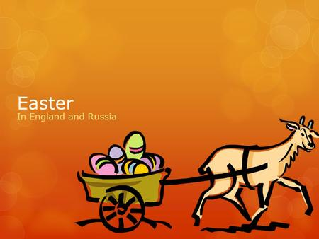 Easter In England and Russia. Easter is a holiday in late March or early April, the first Sunday after the first full moon after 21 March. Easter is a.