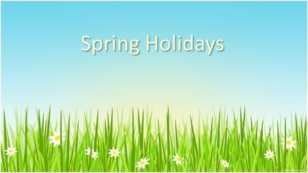 Spring Holidays. Easter and Passover In spring we have two holidays of two religions, that usually occur almost at the same time each year, with a few.