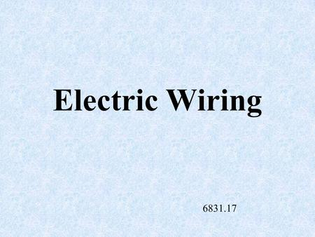 Electric Wiring 6831.17 Conductor A material that allows electricity to move readily and offers low resistance Example: copper, aluminum and water.