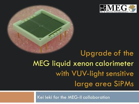 Upgrade of the MEG liquid xenon calorimeter with VUV-light sensitive large area SiPMs Kei Ieki for the MEG-II collaboration 1 II.