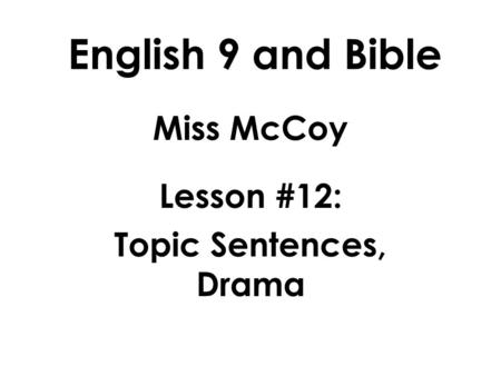 English 9 and Bible Miss McCoy Lesson #12: Topic Sentences, Drama.