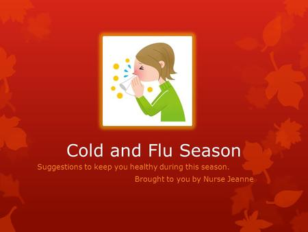 Cold and Flu Season Suggestions to keep you healthy during this season. Brought to you by Nurse Jeanne.