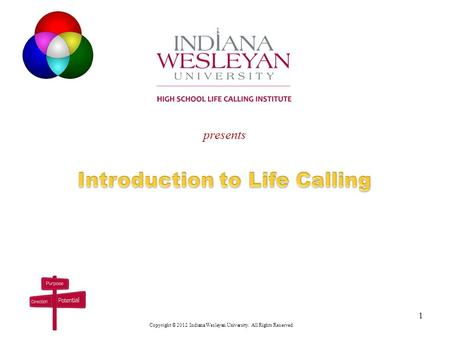 Presents Copyright © 2012 Indiana Wesleyan University. All Rights Reserved. 1.