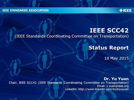 Status Report 18 May 2015 IEEE SCC42 (IEEE Standards Coordinating Committee on Transportation) Dr. Yu Yuan Chair, IEEE SCC42 (IEEE Standards Coordinating.