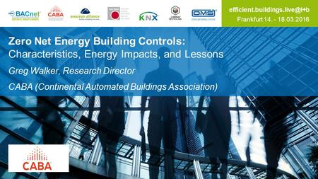 Frankfurt 14. - 18.03.2016 Zero Net Energy Building Controls: Characteristics, Energy Impacts, and Lessons Greg Walker, Research.