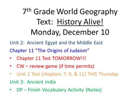 "7 th Grade World Geography Text: History Alive! Monday, December 10 Unit 2: Ancient Egypt and the Middle East Chapter 11 ""The Origins of Judaism"" Chapter."