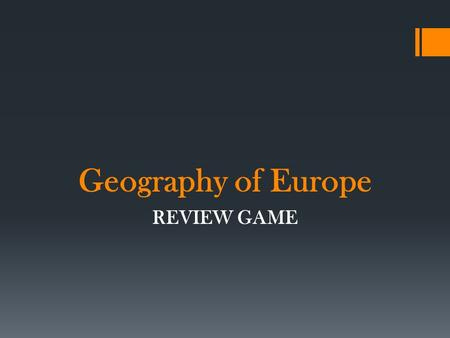 Geography of Europe REVIEW GAME. RULES of PLAY  2 teams equally split by DNM, M, and E standards.  1 player from each team goes to the front of the.