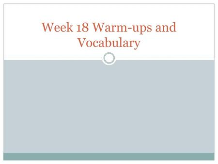 Week 18 Warm-ups and Vocabulary. Monday, January 11, 2015(ELA) 1. authentic (adj) genuine; real; true 2. bewilder (verb) to puzzle completely; confuse.