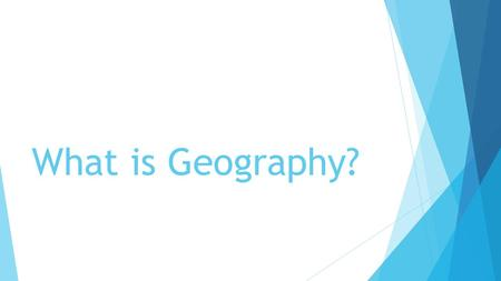 What is Geography?. Geography is the study of the earth's surface, land, features, and people.