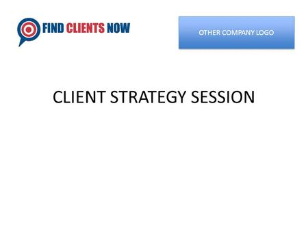 CLIENT STRATEGY SESSION OTHER COMPANY LOGO. Who We Are Ed Downes 727-510-5785  Eric Lavigne 727-510-5785