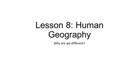 Lesson 8: Human Geography Why are we different?. Remember: Geography is the study of the world, its people, and the landscapes people have created. Landscapes.