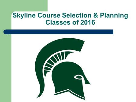 Skyline Course Selection & Planning Classes of 2016.