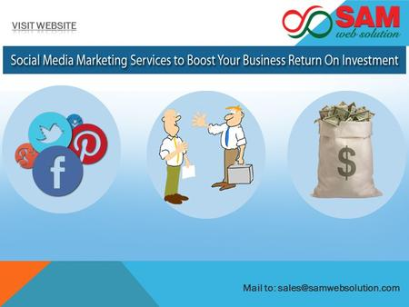 Mail to: SOCIAL MEDIA MARKETING TO BOOST RETURN ON INVESTMENT  Social Medias are indirectly connected with ROI. Social media's.