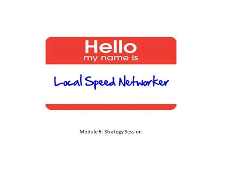 Speed Networker Welcome Module 6: Strategy Session.