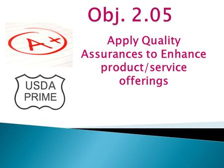 Apply Quality Assurances to Enhance product/service offerings.