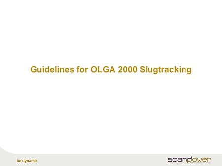 Guidelines for OLGA 2000 Slugtracking. Slug tracking module General Tracking front and tail of each individual slug.