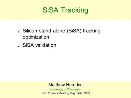 BEACH 04J. Piedra1 SiSA Tracking Silicon stand alone (SiSA) tracking optimization SiSA validation Matthew Herndon University of Wisconsin Joint Physics.
