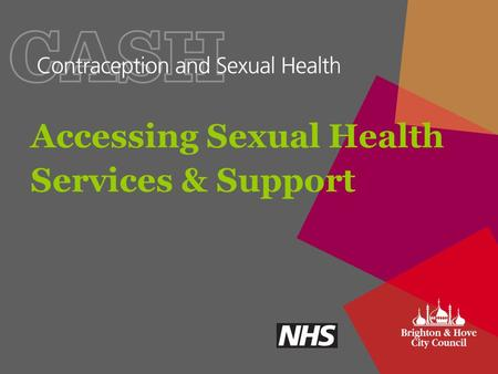 Accessing Sexual Health Services & Support. Aims To learn about Brighton & Hove's sexual health services, especially those specifically for young people.