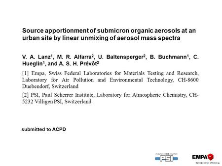 Source apportionment of submicron organic aerosols at an urban site by linear unmixing of aerosol mass spectra V. A. Lanz 1, M. R. Alfarra 2, U. Baltensperger.