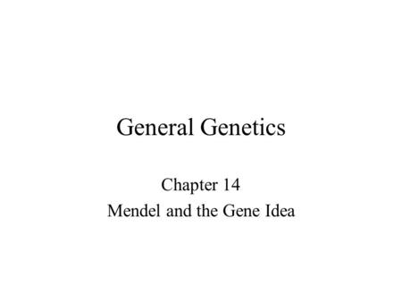 General Genetics Chapter 14 Mendel and the Gene Idea.