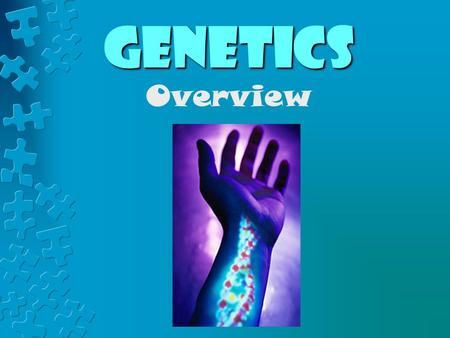 Genetics Overview. The student will investigate and understand common mechanisms of inheritance : a) prediction of inheritance of traits based on the.