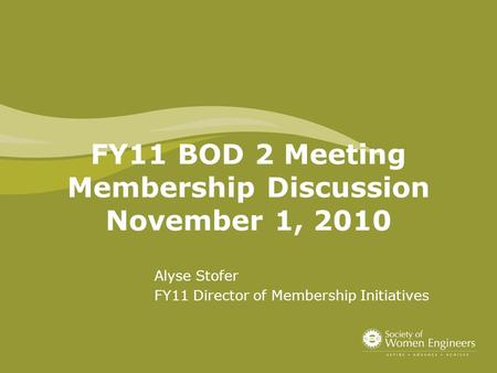 FY11 BOD 2 Meeting Membership Discussion November 1, 2010 Alyse Stofer FY11 Director of Membership Initiatives.