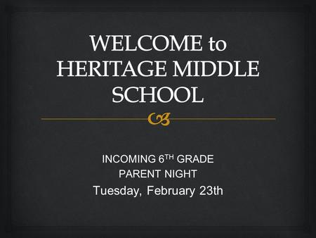 INCOMING 6 TH GRADE PARENT NIGHT Tuesday, February 23th.
