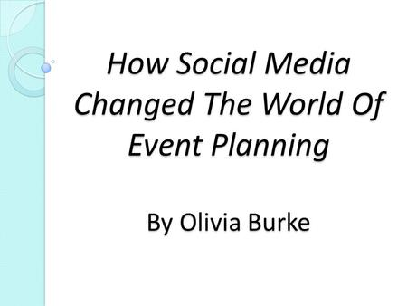 How Social Media Changed The World Of Event Planning By Olivia Burke.