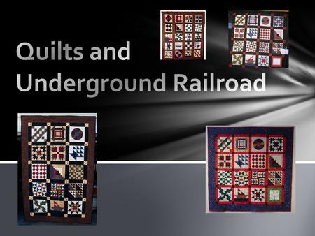 Quilts and Underground Railroad