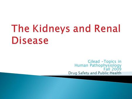 Gilead -Topics in Human Pathophysiology Fall 2009 Drug Safety and Public Health.
