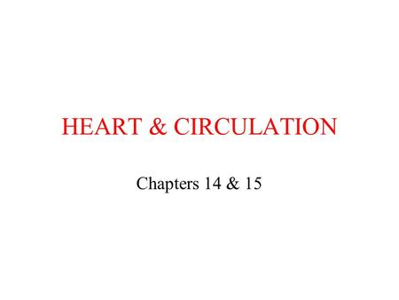HEART & CIRCULATION Chapters 14 & 15. The cardiovascular system Structure of the The cycle Structure and organization of.