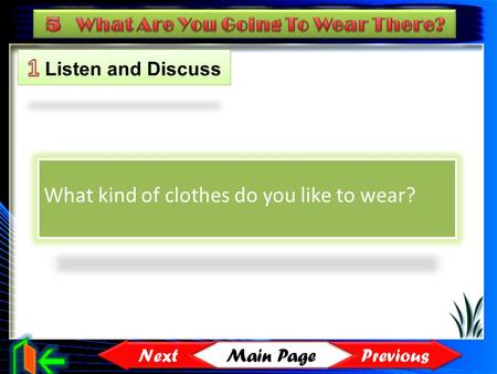 Main Page Previous Next What kind of clothes do you like to wear?