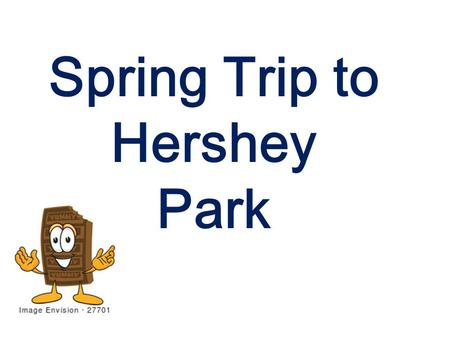 Spring Trip to Hershey Park. May 6-8 What to Bring. Blue Polo Band shirt. Khaki pants. Black socks/Marching band shoes or Black Dress shoes (Concert/Marching.