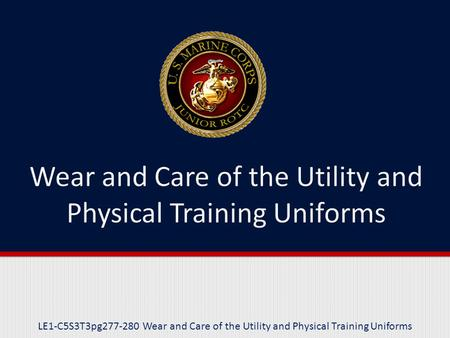 LE1-C5S3T3pg277-280 Wear and Care of the Utility and Physical Training Uniforms.