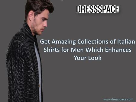 Www.dressspace.com. Italian wears as the myths say are costly. Yet the impact they have on your style is and always will be far greater than what it has.