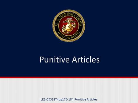 LE3-C5S12T4pg175-184 Punitive Articles. Purpose This lesson will focus on the Punitive Articles section of the MCM and some of the 48 offenses listed.
