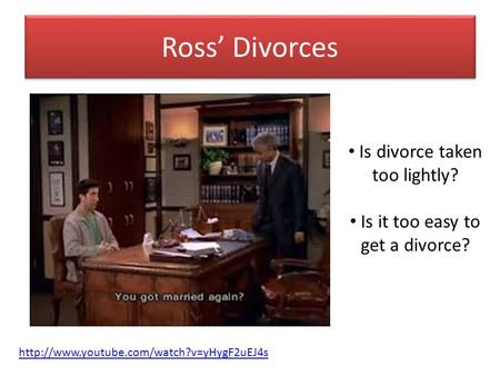 Ross' Divorces  Is divorce taken too lightly? Is it too easy to get a divorce?