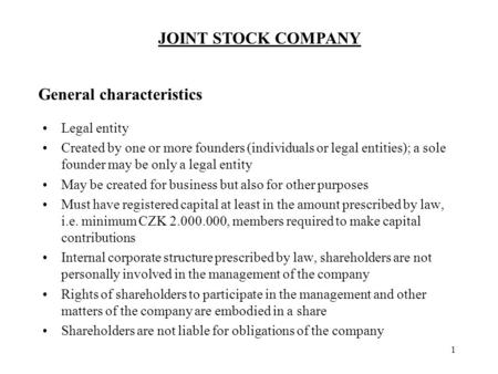 JOINT STOCK COMPANY General characteristics Legal entity Created by one or more founders (individuals or legal entities); a sole founder may be only a.