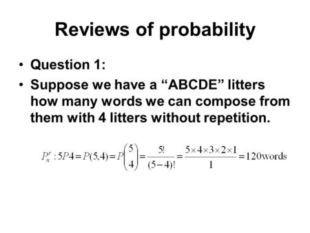 "Reviews of probability Question 1: Suppose we have a ""ABCDE"" litters how many words we can compose from them with 4 litters without repetition."